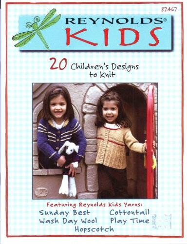 Reynolds Kids - 20 Children's Designs to Knit #82467 (FEATURING YARNS: SUNDAY BEST, COTTONTAIL, WASH DAY WOOL, PLAY TIME, HOPSCOTCH)