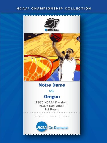 1985 NCAA(r) Division I Men's Basketball 1st Round - Notre Dame vs. Oregon