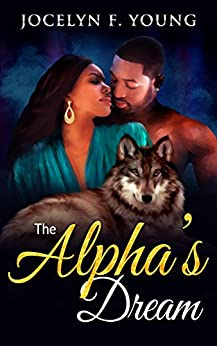 The Alpha's Dream: A BBW Alpha Wolf Shifter Romance by [Jocelyn F. Young]