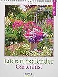 Gartenlust Literaturkalender 246719 2019: Literarischer Wochenkalender * 1 Woche 1 Seite * literarische Zitate und Bilder * 24 x 32 cm