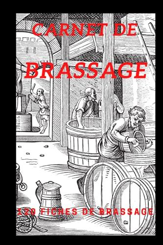 Carnet De Brassage Bière: Carnet de brassage bière: Cahier pour Brasseur de Bière Amateur ou Professionnel  120 Fiches de Brassage Pré-remplies à ... Enregistrer et Classer ces Créations Recettes
