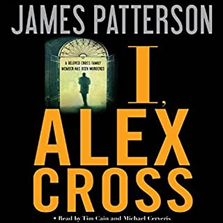 I, Alex Cross                   Written by:                                                                                                                                 James Patterson                               Narrated by:                                                                                                                                 Tim Cain,                                                                                        Michael Cerveris                      Length: 7 hrs and 1 min     3 ratings     Overall 4.7