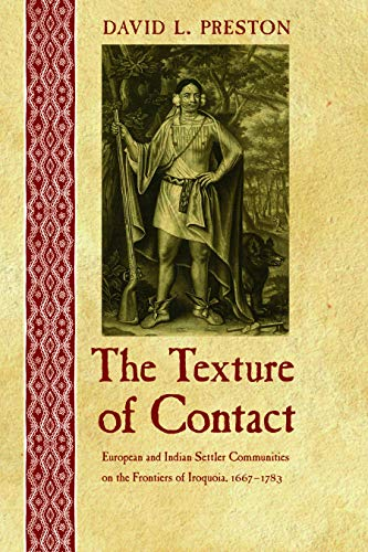 The Texture of Contact: European and Indian Settler Communities on the Frontiers of Iroquoia 16671783 The Iroquoians and Their World