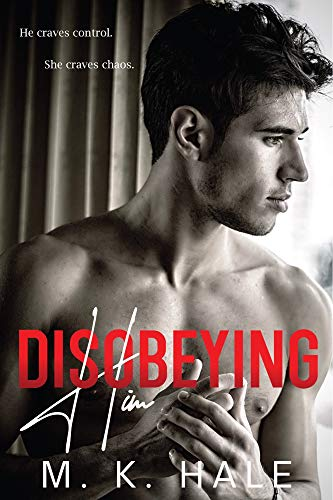 Disobeying Him: A New Adult Opposites Attract College Romance by [M. K. Hale]