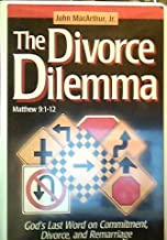 Divorce Dilemma: God's Last Word on Commitment, Divorce and Remarriage (Matthew 19:1-12)