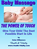 Baby Massage - The Healing Power Of Touch (Natural Health Remedies Book 1) (English Edition)