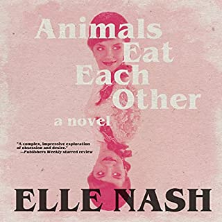 Animals Eat Each Other     A Novel              By:                                                                                                                                 Elle Nash                               Narrated by:                                                                                                                                 Kasi Hollowell                      Length: 4 hrs and 4 mins     15 ratings     Overall 4.4