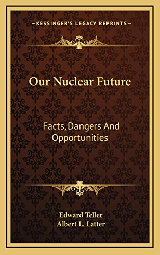 Our Nuclear Future: Facts, Dangers And Opportunities
