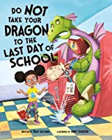 Do Not Take Your Dragon to the Last Day of School (Do Not Take Your Dragon...)