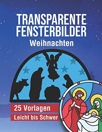 Transparente Fensterbilder - Weihnachten: 25 weihnachtliche und vielseitige Vorlagen von Leicht bis Schwer - Mit Anleitung