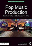 Pop Music Production: Manufactured Pop and BoyBands of the 1990s (Perspectives on Music Production)