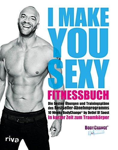 I make you sexy Fitnessbuch: Die besten Übungen und Trainingspläne zum Bestseller-Abnehmprogramm BodyChange®. In kurzer Zeit zum Traumkörper