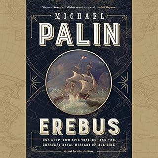 Erebus     One Ship, Two Epic Voyages, and the Greatest Naval Mystery of All Time              Auteur(s):                                                                                                                                 Michael Palin                               Narrateur(s):                                                                                                                                 Michael Palin                      Durée: 11 h et 5 min     19 évaluations     Au global 4,5