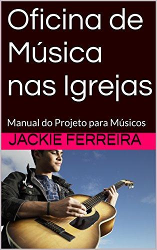 Oficina de Música nas Igrejas: Manual do Projeto para Músicos (Portuguese Edition)