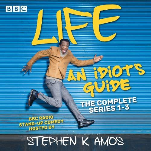 Life: An Idiot's Guide: The Complete Series 1-3 Audiobook By Stephen K Amos cover art