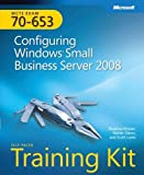 MCTS Self-Paced Training Kit (Exam 70-653): Configuring Windows® Small Business Server 2008: Configuring Windows Small Business Server 2008 (Microsoft Press Training Kit) 1st edition by Beatrice Mulzer, Walter Glenn, Scott Lowe (2009) Paperback
