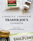 Cooking Through Trader Joe's Cookbook (Cooking Through Trader Joe's (Unofficial Trader Joe's Cookbooks/Not affiliated with Trader Joe's))