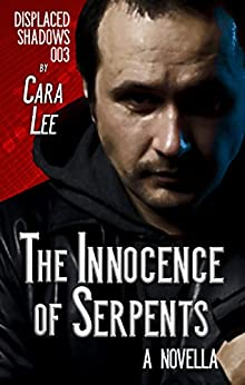 The Innocence of Serpents: a novella (displaced shadows Book 3) by [Cara Lee]