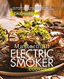 Masterbuilt Electric Smoker Cookbook: 100 Amazing Recipes and Step-By-Step Guide to Smoke It Like a...