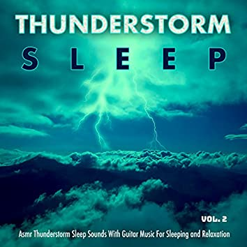 Thunderstorm Sleep: Asmr Thunderstorm Sleep Sounds With Guitar Music For Sleeping Relaxation Vol. 2