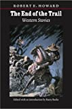 The End of the Trail: Western Stories (The Works of Robert E. Howard)