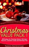 Christmas Value Pack I – 200 Recipes For Christmas Dinner, Christmas Desserts, Christmas Candy and...