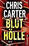 Bluthölle: Thriller   Blut, blutiger, Chris Carter: Der nervenaufreibende Thriller vom Nummer-Eins-Bestsellerautor (Ein Hunter-und-Garcia-Thriller 11)