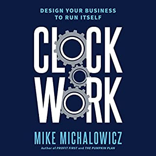 Clockwork     Design Your Business to Run Itself              By:                                                                                                                                 Mike Michalowicz                               Narrated by:                                                                                                                                 Mike Michalowicz                      Length: 7 hrs and 30 mins     55 ratings     Overall 4.7