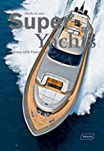 Super Yachts - Cruising with Power and Style de Sibylle Kramer