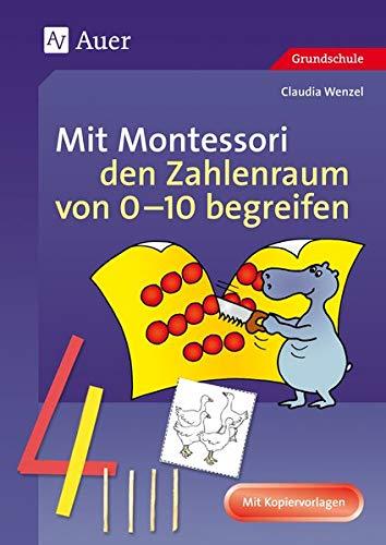 Mit Montessori den Zahlenraum von 0-10 begreifen: 1. Klasse (Mathe mit Montessori)