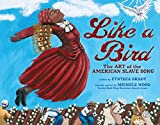 Like a Bird: The Art of the American Slave Song (Millbrook Picture Books) (English Edition)