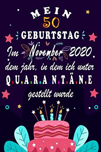 Mein 50. Geburtstag Im November 2020, Dem Jahr, In Dem Ich Unter Quarantäne Gestellt Wurde: 50 Jahre geburtstag,Geschenk Für Frau und Manner, ... Sie ... ? notizbuch geschenk... für Paar, Frau, Mann.