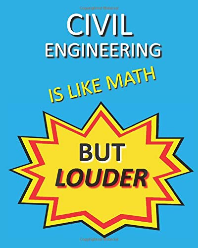Civil Engineering is like Math But Louder: Novelty Witty Civil Engineer Gifts: Practical Lined Journ