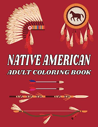 NATIVE AMERICAN ADULT COLORING BOOK: A Beautiful Coloring Book Featuring Tribal Chief, Wolf, Teepees/Tipis, Dream Catchers, Boho eagles, North American Symbols and Much More. One Sided Pages.