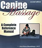 Canine Massage A Complete Reference Manual by Jean-Pierre Hourdebaigt [Dogwise Publishing,2003] (Paperback) 2nd Edition
