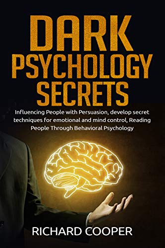 DARK PSYCHOLOGY SECRETS: Influencing People with Persuasion, develop secret techniques for emotional and mind control, Reading People Through Behavioral Psychology (English Edition)