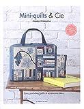 Mini-quilts & Cie : Sacs, pochettes, quilts & accessoires déco