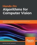 Hands-On Algorithms for Computer Vision: Learn how to use the best and most practical computer vision algorithms using OpenCV (English Edition)
