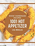 Wow! 1001 Homemade Hot Appetizer Recipes: The Best Homemade Hot Appetizer Cookbook on Earth