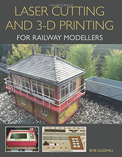 Gledhill, B: Laser Cutting and 3-D Printing for Railway Mode