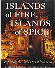 Islands of Fire, Islands of Spice: Exploring the Wild Places of Indonesia