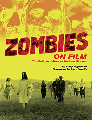 Zombies on Film: The Definitive Story of Undead Cinema: The Definitive Guide to Undead Cinema