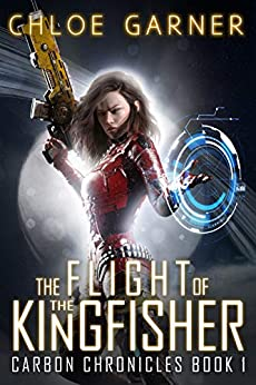 The Flight of the Kingfisher (Carbon Chronicles Book 1) by [Chloe Garner]