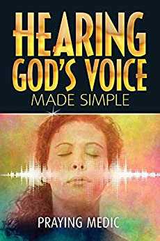 Hearing God's Voice Made Simple (The Kingdom of God Made Simple Book 3) by [Praying Medic, Lydia Blain]