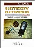 Elettricità. Elettronica facile. Le tabelle, le formule, capire i principi dell'elettricità, dell'elettrotecnica con un linguaggio semplice e chiaro