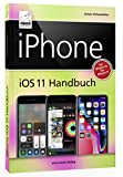 iPhone iOS 11 Handbuch: für Modelle wie iPhone X, 8 / 8 Plus, 7 / 7 Plus, 6s / 6s Plus, etc. - Ochsenkühn Anton
