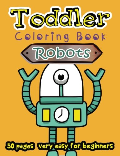 Robots Toddler Coloring Book 50 Pages very easy for beginners: Large Print Coloring Book for Kids Ages 2-4