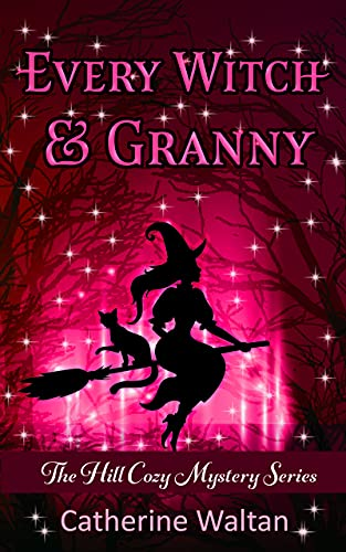 Every Witch and Granny: The Hill Cozy Mystery (Cozy Hill Mystery Series Book 2) by [Catherine Waltan]