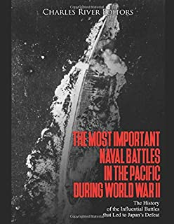 The Most Important Naval Battles in the Pacific during World War II: The History of the Influential Battles that Led to Ja...