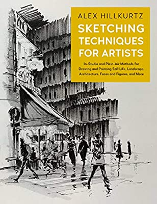 Sketching Techniques for Artists: In-Studio and Plein-Air Methods for Drawing and Painting Still Lifes, Landscapes, Architecture, Faces and Figures, and More (For Artists, 5) by Rockport Publishers